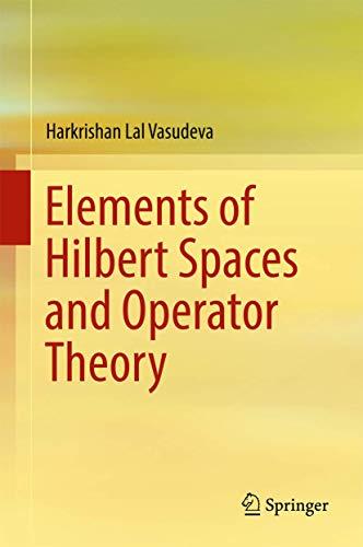 Elements of Hilbert Spaces and Operator Theory: Harkrishan L. Vasudeva
