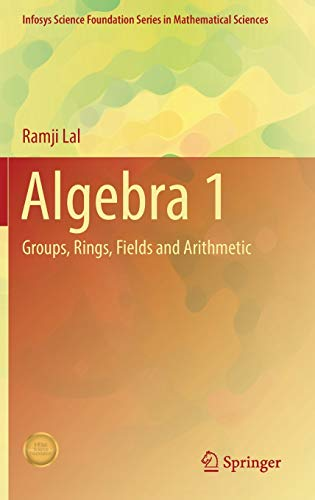 Algebra 1: Groups, Rings, Fields and Arithmetic: Ramji Lal