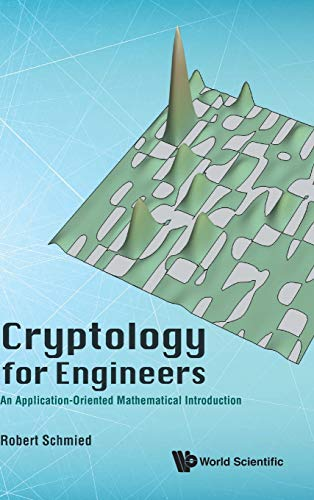 Cryptology for Engineers : An Application-Oriented Mathematical: Robert Schmied