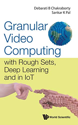9789811227110: Granular Video Computing with Rough Sets, Deep Learning and in IoT