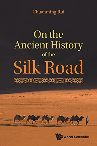 China) Rui  Chuanming (Shanghai Academy Of Social Sciences, On The Ancient History Of The Silk Road