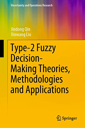 Type-2 Fuzzy Decision-Making Theories, Methodologies and Applications.: Qin, Jindong; Liu,