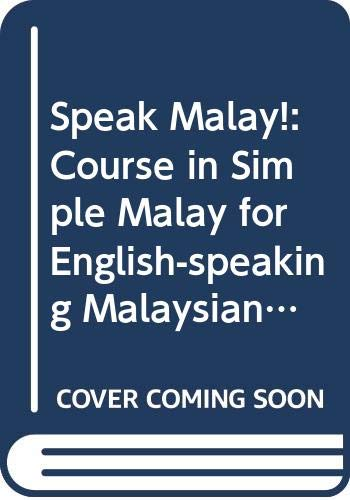 Speak Malay!: Course in Simple Malay for: King, Edward S.