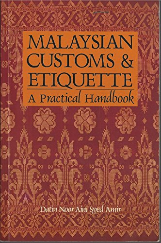 MALAYSIAN CUSTOMS AND ETIQUETTE, A Practical Handbook,: Datin Noor Aini Syed Amir