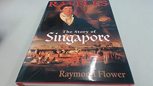 Raffles: Story of Singapore (9812042571) by Raymond Flower