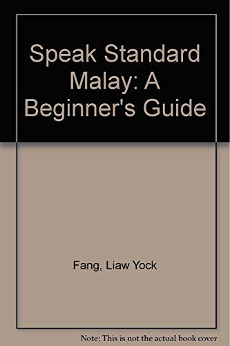 Speak Standard Malay: A Beginner's Guide: Fang, Liaw Yock