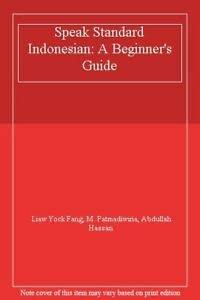 Speak Standard Indonesian: A Beginner's Guide: Fang, Liaw Yock;