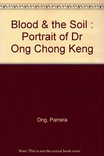 9789812046031: Blood & the Soil : Portrait of Dr Ong Chong Keng