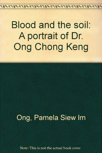 9789812046215: Blood and the soil: A portrait of Dr. Ong Chong Keng