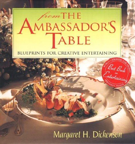 From the Ambassador's Table: Blueprints for Creative Entertaining: Dickenson, Margaret H.
