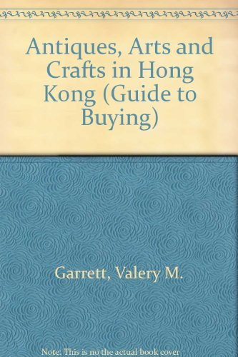 Antiques, Arts & Crafts in Hong Kong, A Guide to Buying