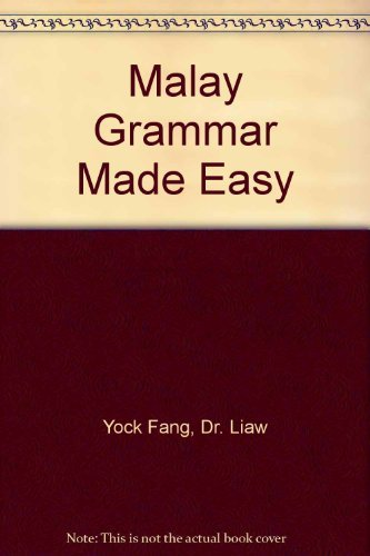 Malay Grammar Made Easy: Yock Fang, Dr. Liaw