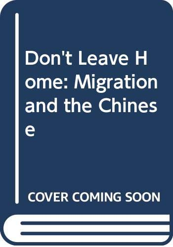 9789812101655: Don't Leave Home: Migration and the Chinese