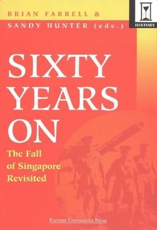 9789812102027: Sixty Years on: The Fall of Singapore Revisited