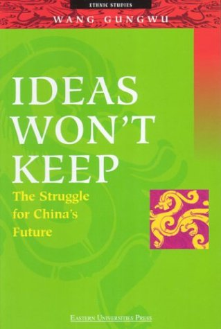 Ideas Won't Keep: The Struggle for China's Future (9789812102171) by Wang Gungwu