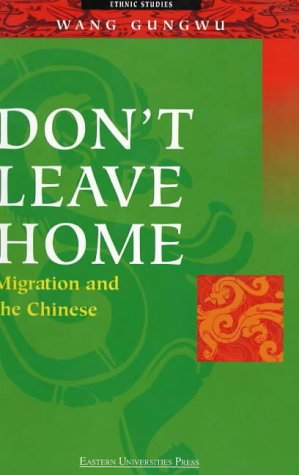 Don't Leave Home: Migration and the Chinese (9812102426) by Wang Gungwu