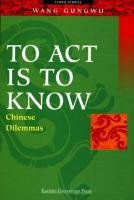 9789812102447: To ACT Is to Know: Chinese Dilemmas