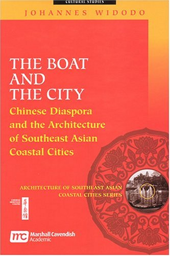 9789812102539: The Boat and the City: Chinese Diaspora and the Architecture of Southeast Asian Coastal Cities