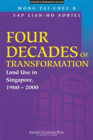 Four Decades of Transformation: Land Use in Singapore, 1960-2000: Tai-Chee, Wong, Adriel, Yap ...