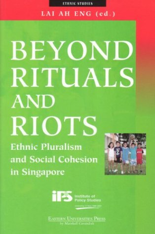 9789812102720: Beyond Rituals and Riots: Ethnic Pluralism and Social Cohesion in Singapore