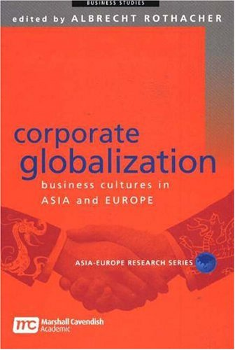 9789812103734: Corporate Globalization: Business Cultures In Asia And Europe (Asia-Europe Research)