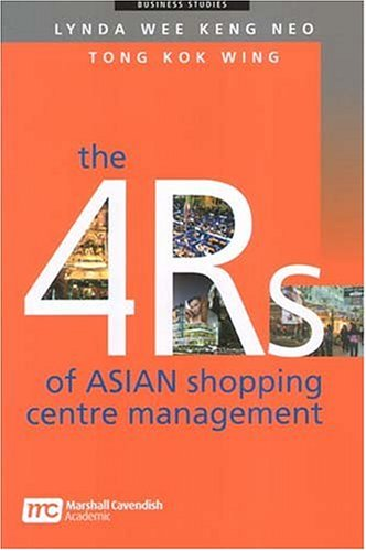 The 4 Rs Of Asian Shopping Centre Management (Business Studies): Neo, Lynda Wee Keng, Wing, Tong ...