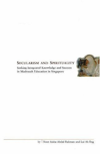 9789812104526: Secularism and Spirituality: Seeking Integrated Knowledge and Success in Madrasah Education in Singapore
