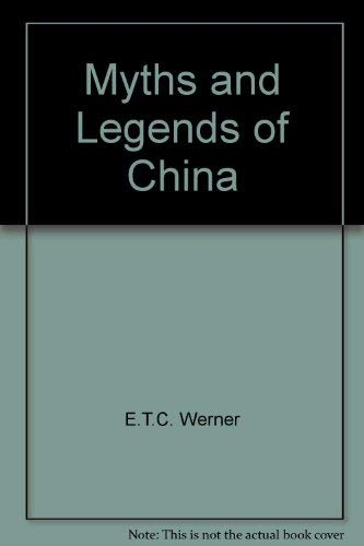Myths and Legends of China: Werner, E.T.C.