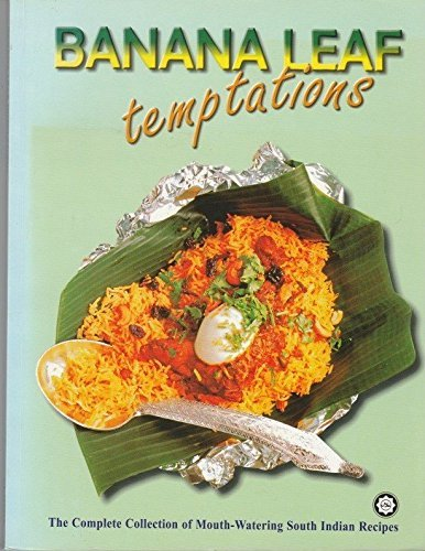 Banana Leaf Temptations: The Complete Collection of Mouth-Watering South Indian Recipes