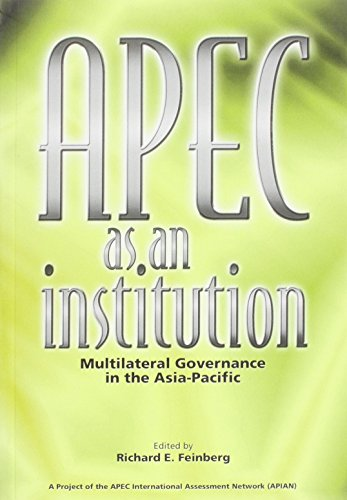 Apec as an Institution: Multilateral Governance in the Asia-Pacific.: Feinberg, Richard E.
