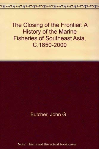 9789812302595: The Closing of the Frontier: A History of the Marine Fisheries of Southeast Asia, C.1850-2000