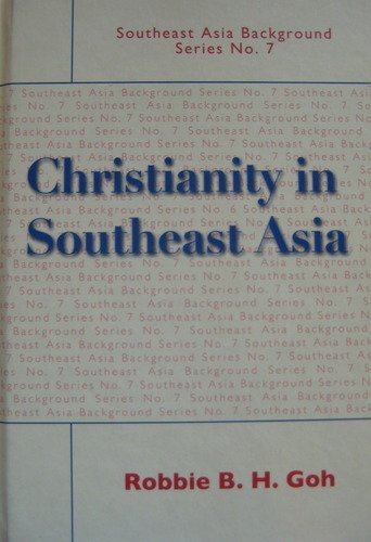 Christianity in Southeast Asia (Southeast Asia Background Series, No. 7): Robbie B. H. Goh