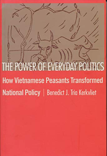 The Power of Everday Politics: How Vietnamese Peasants Transformed National Policy