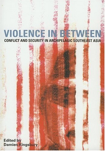 9789812303516: Violence in Between: Conflict and Security in Archipelagic Southeast Asia