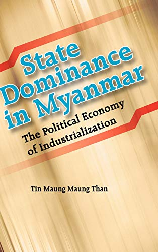 State Dominance in Myanmar: The Political Economy of Industrialization by Tin Maung Maung Than (...