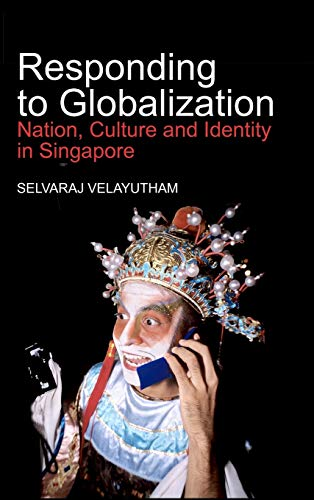 9789812304216: Responding to Globalization: Nation, Culture and Identity in Singapore