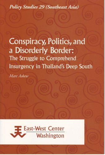 9789812304643: Conspiracy, Politics, and a Disorderly Border: The Struggle to Comprehend Insurgency in Thailand's Deep South