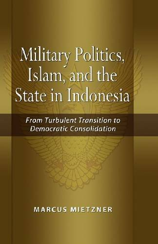 9789812307873: Military Politics, Islam and the State in Indonesia: From Turbulent Transition to Democratic Consolidation