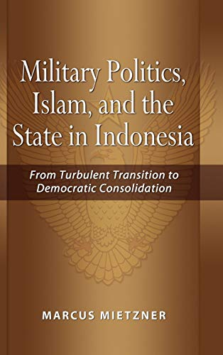 9789812307880: Military Politics, Islam and the State in Indonesia: From Turbulent Transition to Democratic Consolidation