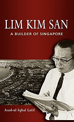Lim Kim San: A Builder of Singapore: Asad-ul Iqbal Latif
