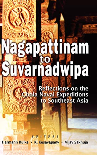 Nagappattinam to Suvarnadweepa: Reflections on the Chola Naval Expeditions in Southeast Asia (...