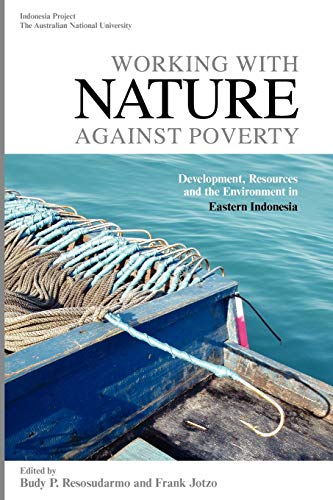 9789812309594: Working with Nature Against Poverty: Development, Resources and the Environment in Eastern Indonesia