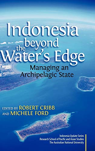 9789812309853: Indonesia Beyond the Water's Edge: Managing an Archipelagic State
