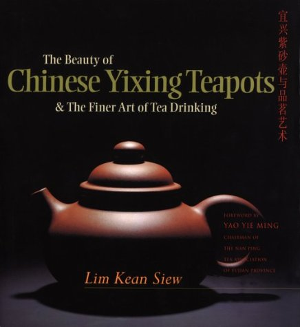 9789812320827: The Beauty of Chinese Yixing Teapots: And the Finer Arts of Tea Drinking