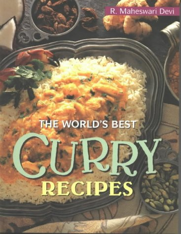 World's Best Curry Recipes: Devi, R. Maheswari