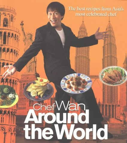 9789812322043: Chef Wan Around the World: The Best Recipes From Asia's Most Celebrated Chef