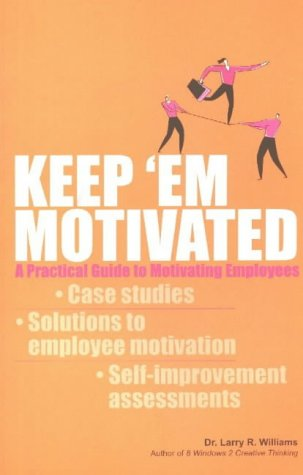 Keep 'Em Motivated: A Practical Guide to Motivating Employees (9812325220) by Williams, Larry R.
