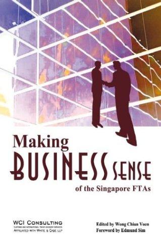 Making Business Sense of the Singapore FTA's: Wong Chian Voen (Editor)