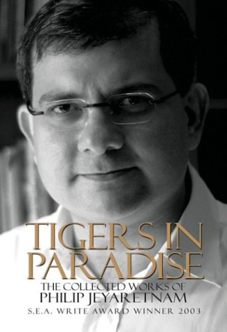 Tigers in Paradise: The Collected Works of Philip Jeyaretnam: Jeyaretnam, Philip