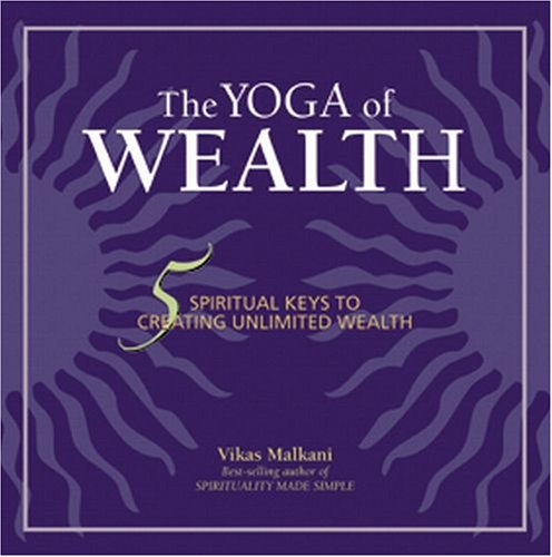 Yoga of Wealth- Spiritual Keys To Creating Unlimited Wealth